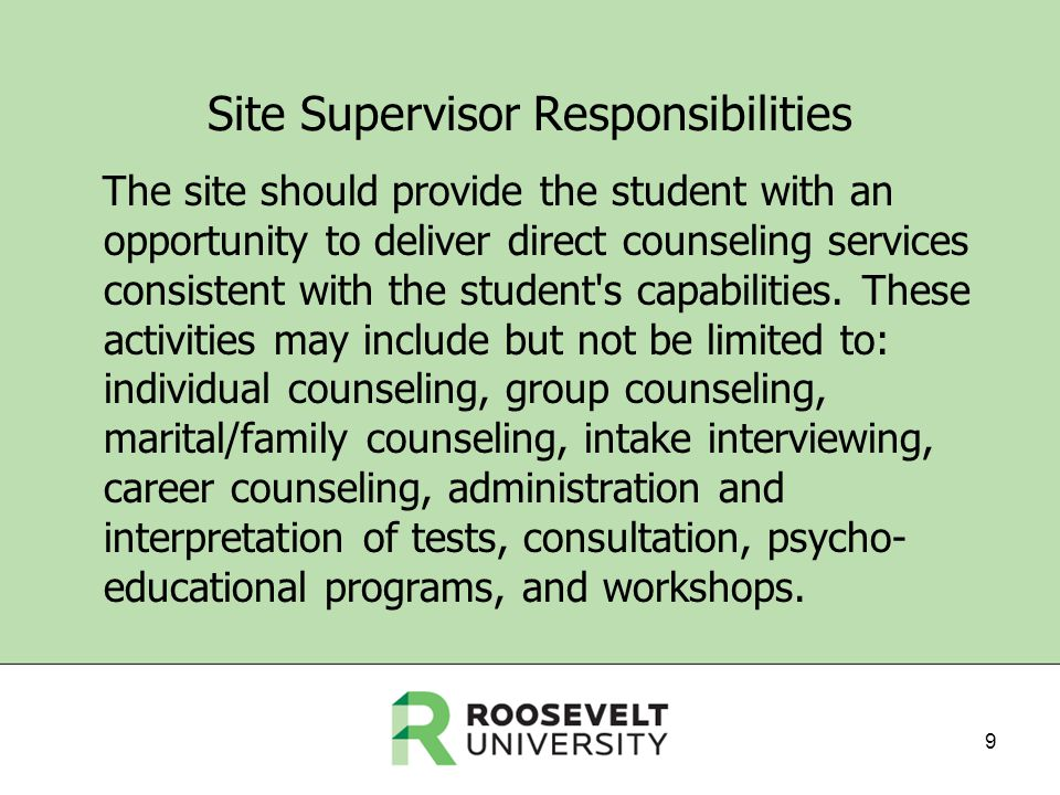 Site Supervisor Responsibilities The site should provide the student with an opportunity to deliver direct counseling services consistent with the student s capabilities.