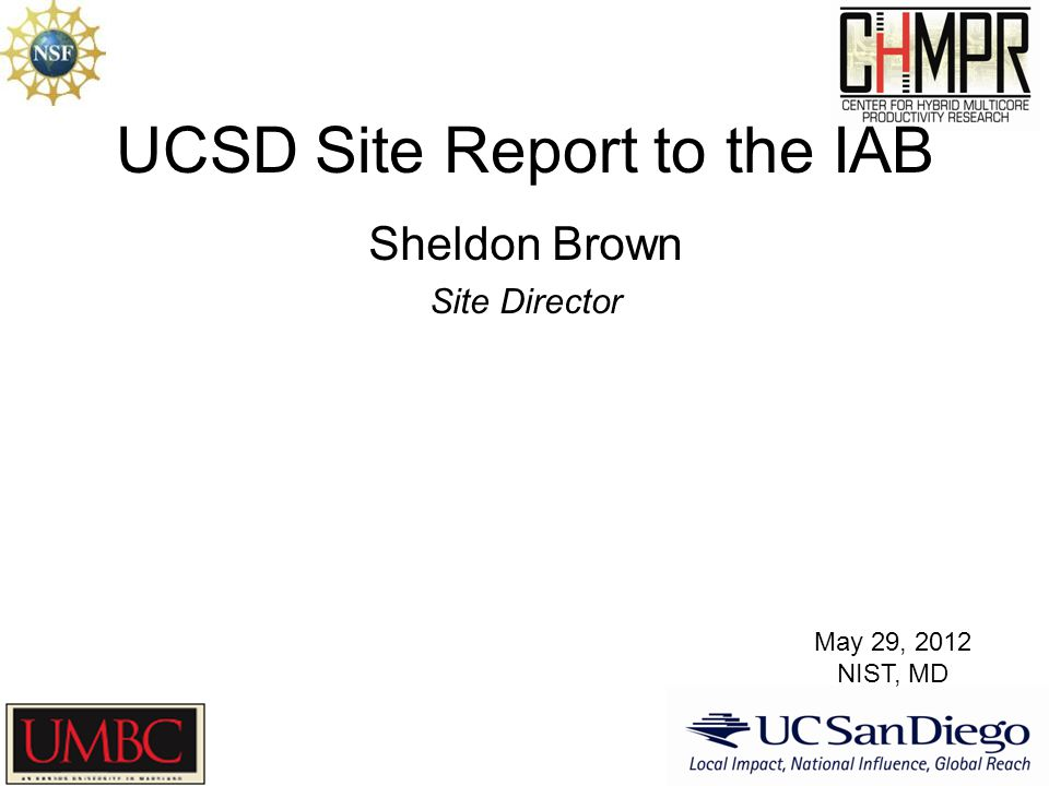 UCSD Site Report to the IAB Sheldon Brown Site Director May 29, 2012 NIST, MD
