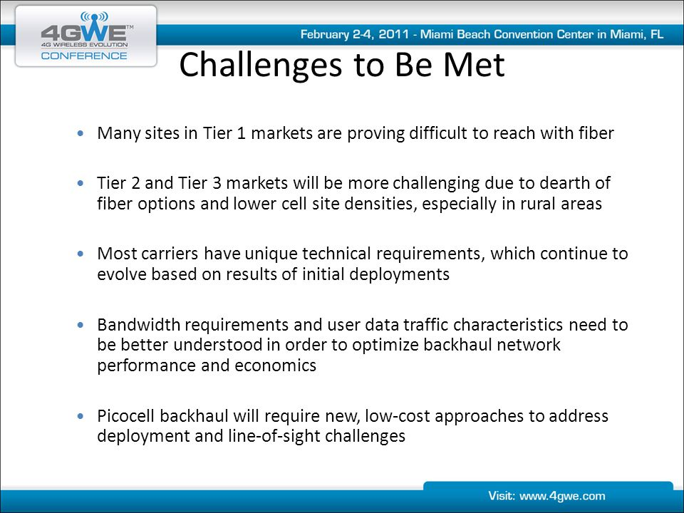 Challenges to Be Met Many sites in Tier 1 markets are proving difficult to reach with fiber Tier 2 and Tier 3 markets will be more challenging due to