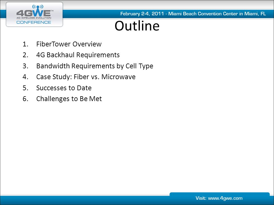 Outline 1.FiberTower Overview 2.4G Backhaul Requirements 3.Bandwidth Requirements by Cell Type 4.Case Study: Fiber vs. Microwave 5.Successes to Date 6