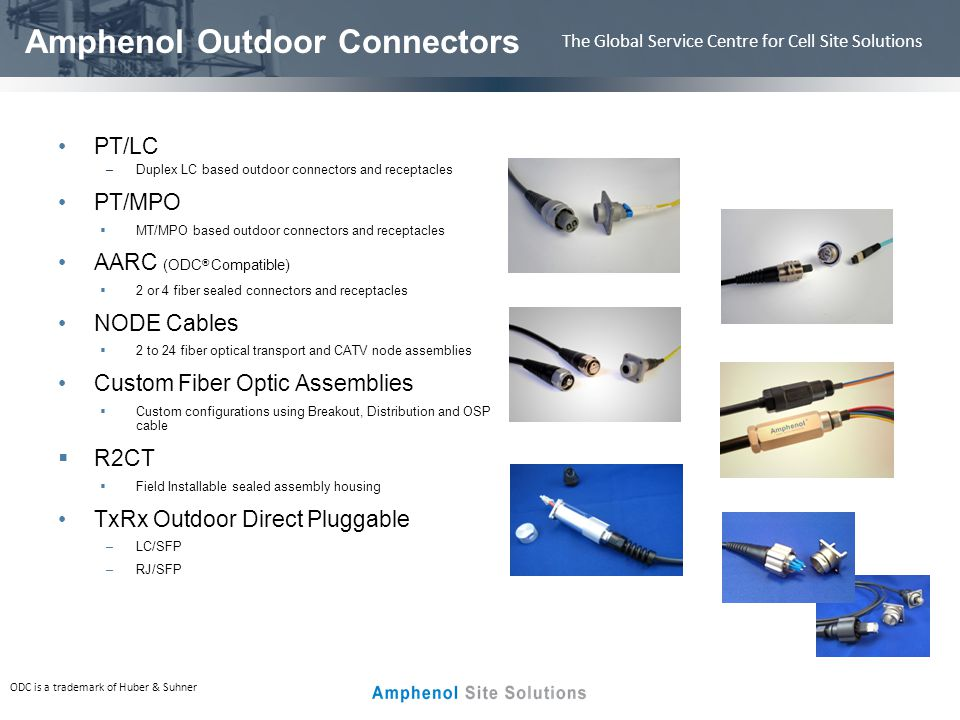 The Global Service Centre for Cell Site Solutions PT/LC Receptacles & Assemblies Sealed Two Fiber Circular Interconnect LC Based optical interface Factory Terminated Cable Assemblies Flange Mount or Jam Nut Receptacles Suitable for Indoor or Outdoor applications Available with Single mode or Multimode fiber IP67 dust and water protection Scoop Proof interface to protect the fiber Easy access to clean and inspect the fiber endface Shielded connector housing Vibration Resistant Mil-Spec 26482 bayonet or threaded coupling styles available Applications: WiMax and LTE radio enclosures 2G, 3G, and 4G Wireless systems Base Station Portable Broadcast Equipment