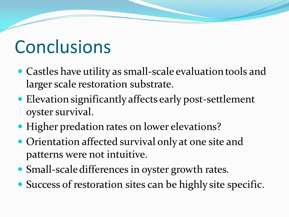 Conclusions Castles have utility as small-scale evaluation tools and larger scale restoration substrate.