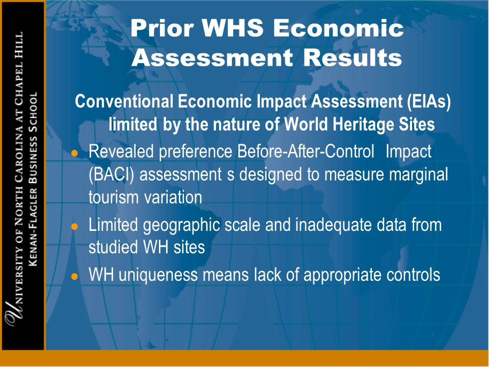 Prior WHS Economic Assessment Results Conventional Economic Impact Assessment (EIAs) limited by the nature of World Heritage Sites l Revealed preferen