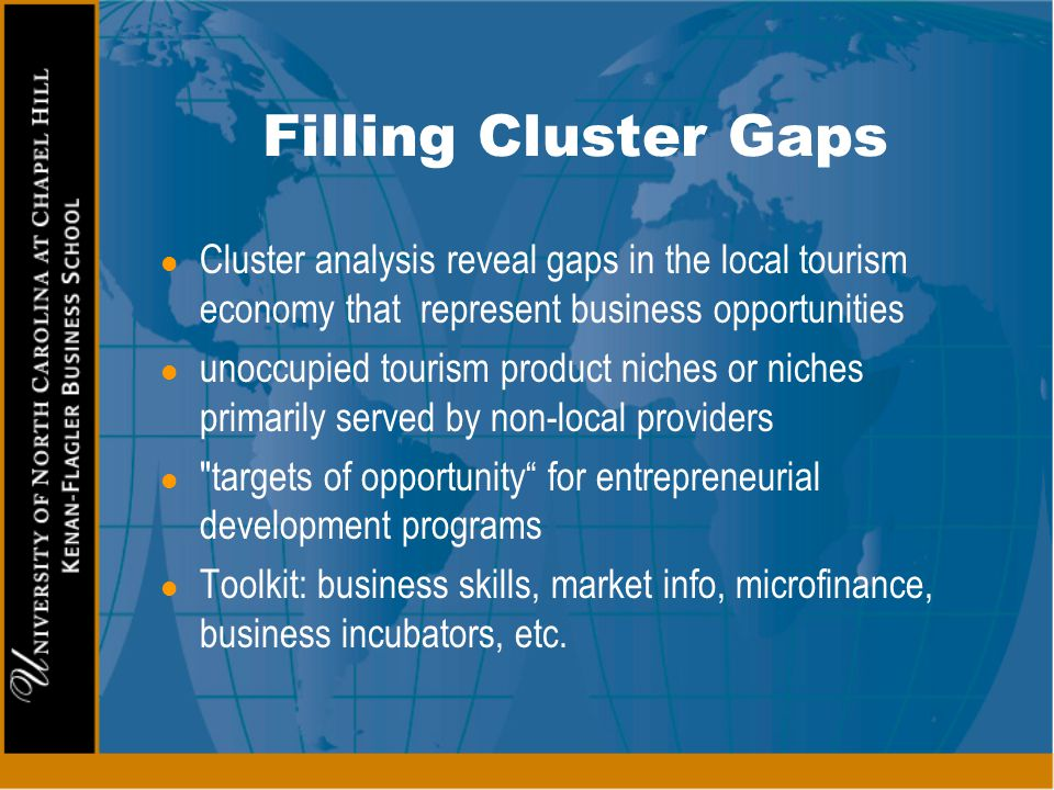 Filling Cluster Gaps l Cluster analysis reveal gaps in the local tourism economy that represent business opportunities l unoccupied tourism product ni