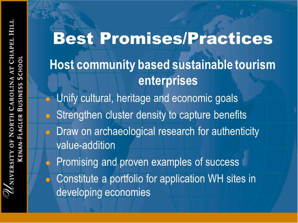 Best Promises/Practices Host community based sustainable tourism enterprises l Unify cultural, heritage and economic goals l Strengthen cluster densit