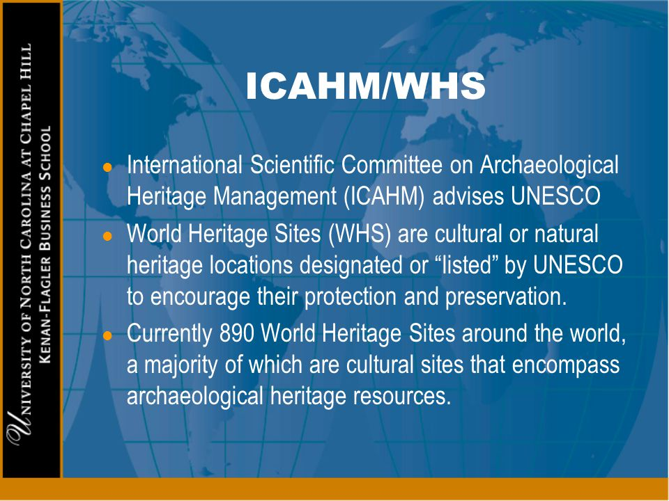 ICAHM/WHS l International Scientific Committee on Archaeological Heritage Management (ICAHM) advises UNESCO l World Heritage Sites (WHS) are cultural