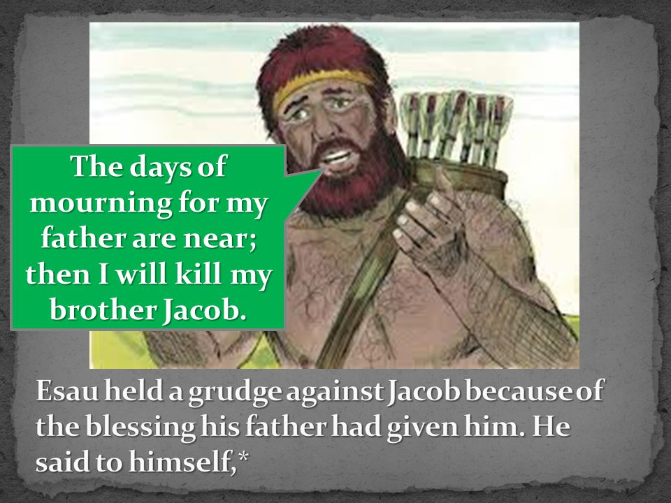 The days of mourning for my father are near; then I will kill my brother Jacob.