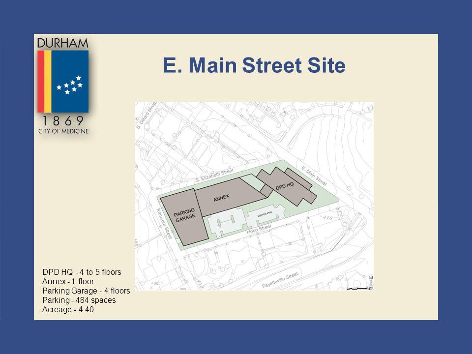 E. Main Street Site DPD HQ - 4 to 5 floors Annex - 1 floor Parking Garage - 4 floors Parking - 484 spaces Acreage - 4.40