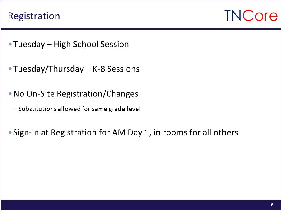 9 Registration Tuesday – High School Session Tuesday/Thursday – K-8 Sessions No On-Site Registration/Changes –Substitutions allowed for same grade level Sign-in at Registration for AM Day 1, in rooms for all others