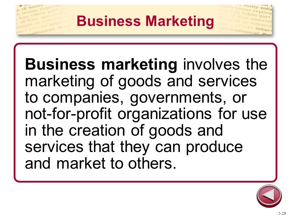 Business Marketing Business marketing involves the marketing of goods and services to companies, governments, or not-for-profit organizations for use