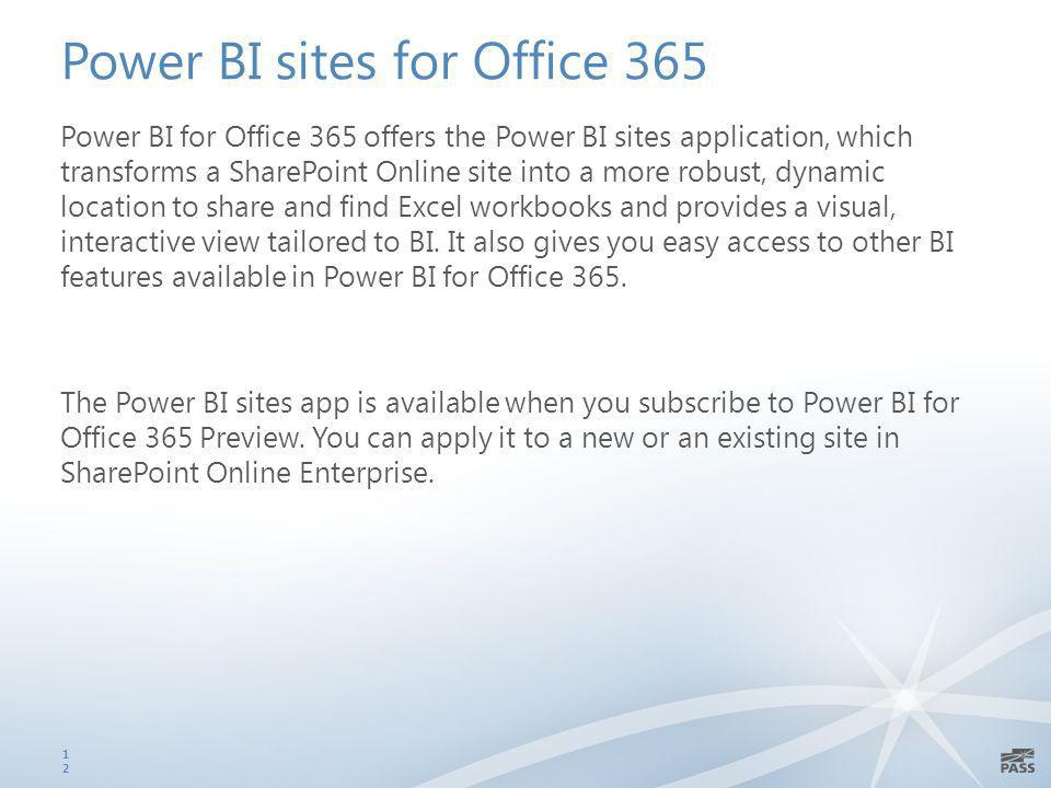 Power BI sites for Office 365 Power BI for Office 365 offers the Power BI sites application, which transforms a SharePoint Online site into a more robust, dynamic location to share and find Excel workbooks and provides a visual, interactive view tailored to BI.