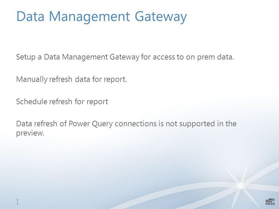 Data Management Gateway Setup a Data Management Gateway for access to on prem data.