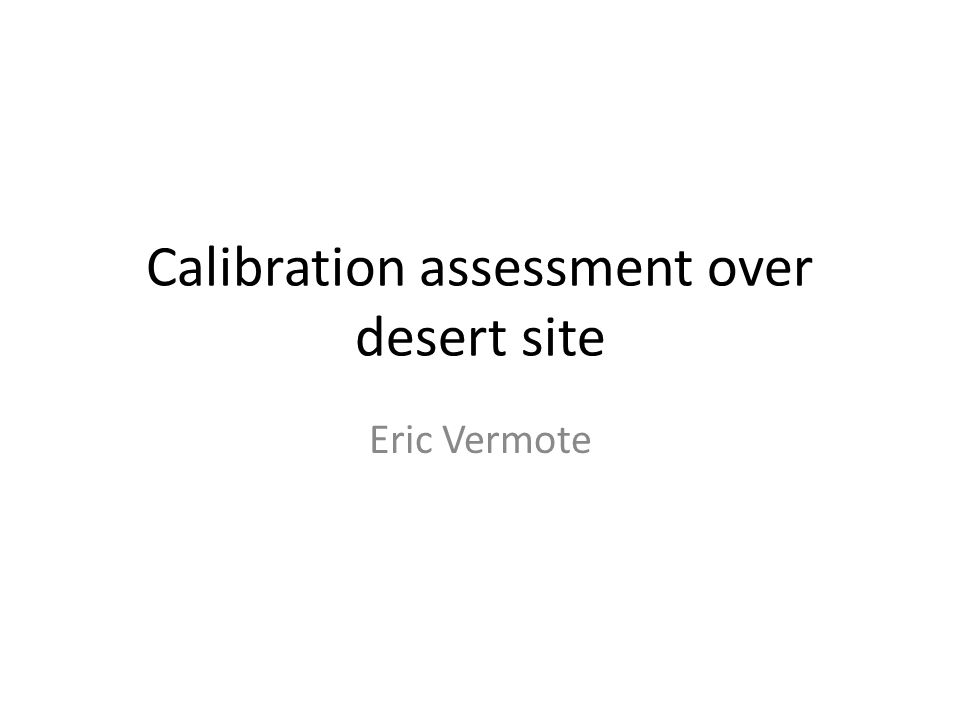 Calibration assessment over desert site Eric Vermote