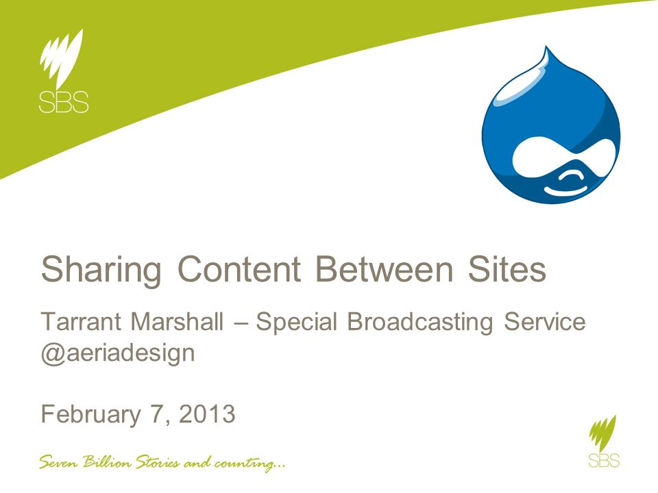 Sharing Content Between Sites Tarrant Marshall – Special Broadcasting Service @aeriadesign February 7, 2013