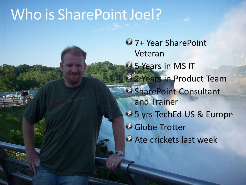 2 7+ Year SharePoint Veteran 5 Years in MS IT 2 Years in Product Team SharePoint Consultant and Trainer 5 yrs TechEd US & Europe Globe Trotter Ate crickets last week Who is SharePoint Joel