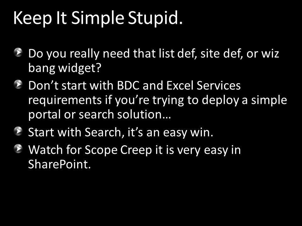Do you really need that list def, site def, or wiz bang widget? Dont start with BDC and Excel Services requirements if youre trying to deploy a simple
