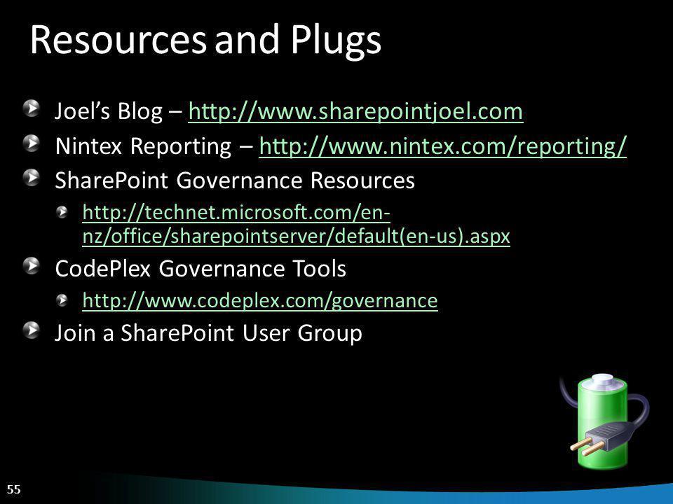 55 Resources and Plugs Joels Blog – http://www.sharepointjoel.comhttp://www.sharepointjoel.com Nintex Reporting – http://www.nintex.com/reporting/http://www.nintex.com/reporting/ SharePoint Governance Resources http://technet.microsoft.com/en- nz/office/sharepointserver/default(en-us).aspx CodePlex Governance Tools http://www.codeplex.com/governance Join a SharePoint User Group
