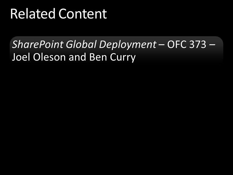 Related Content SharePoint Global Deployment – OFC 373 – Joel Oleson and Ben Curry