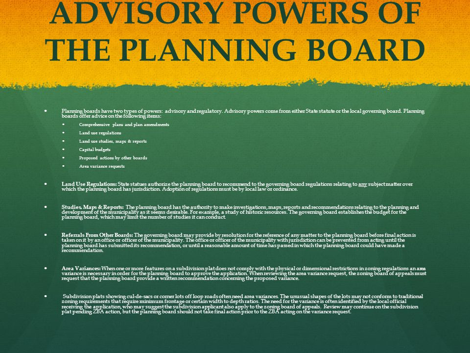 ADVISORY POWERS OF THE PLANNING BOARD Planning boards have two types of powers: advisory and regulatory.