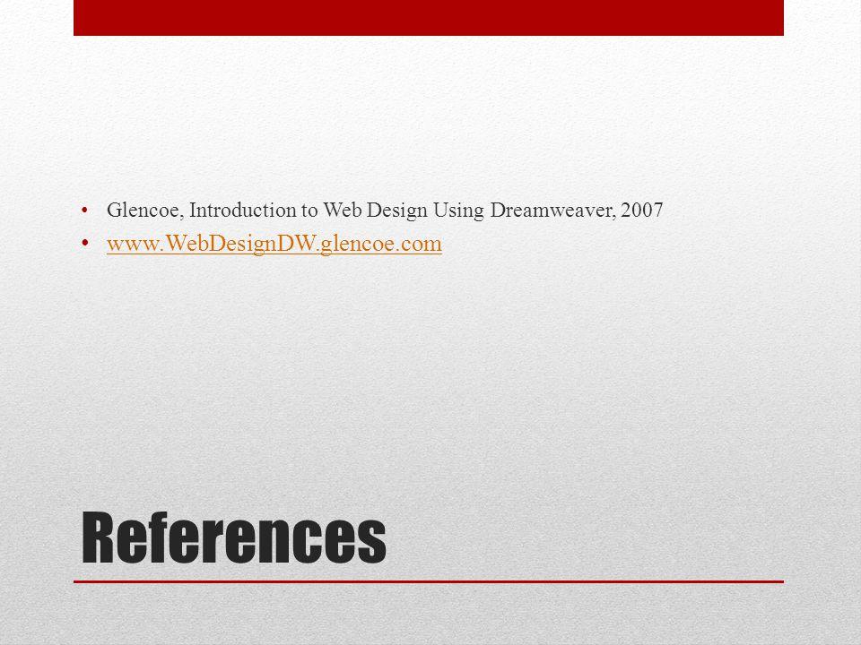References Glencoe, Introduction to Web Design Using Dreamweaver, 2007 www.WebDesignDW.glencoe.com