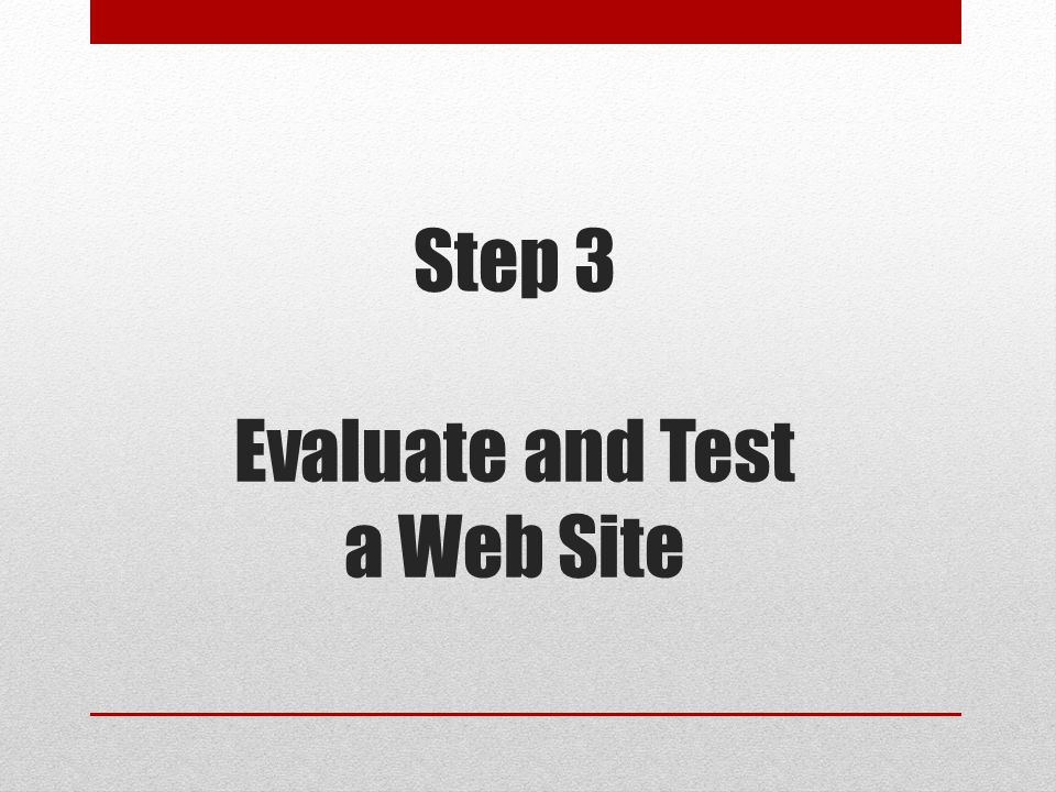 Step 3 Evaluate and Test a Web Site