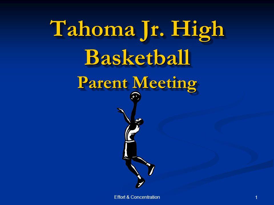 Effort & Concentration 1 Tahoma Jr. High Basketball Parent Meeting