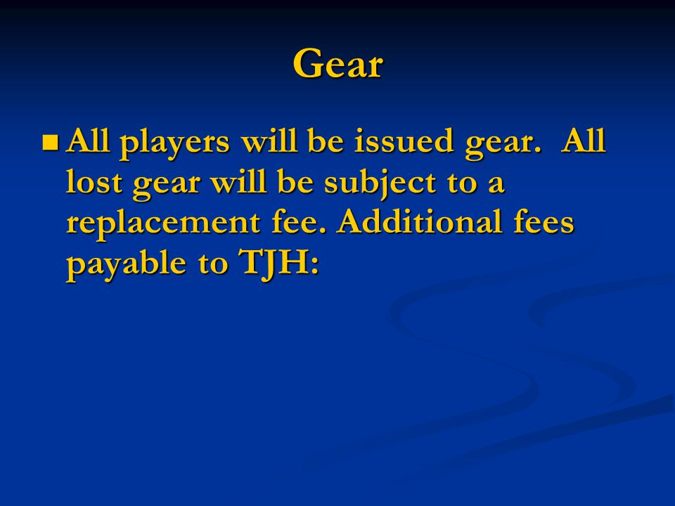 Gear All players will be issued gear.All lost gear will be subject to a replacement fee.