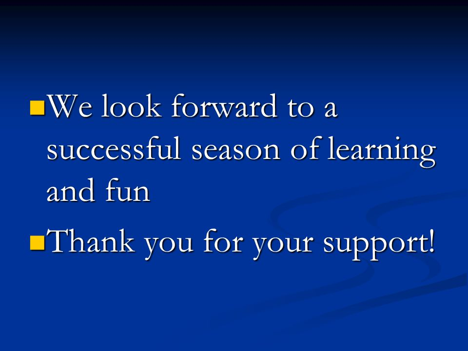 We look forward to a successful season of learning and fun We look forward to a successful season of learning and fun Thank you for your support! Than