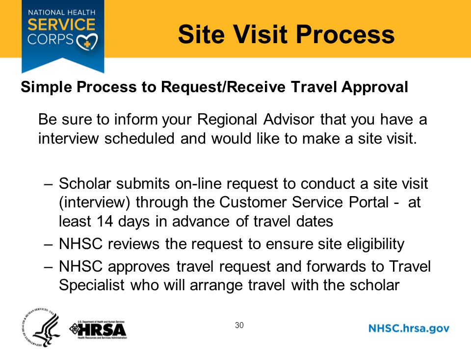 30 Site Visit Process Simple Process to Request/Receive Travel Approval Be sure to inform your Regional Advisor that you have a interview scheduled and would like to make a site visit.