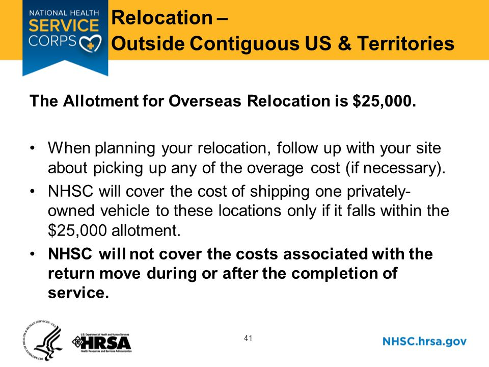 41 Relocation – Outside Contiguous US & Territories The Allotment for Overseas Relocation is $25,000.