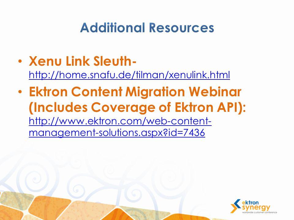 Xenu Link Sleuth- http://home.snafu.de/tilman/xenulink.html http://home.snafu.de/tilman/xenulink.html Ektron Content Migration Webinar (Includes Coverage of Ektron API): http://www.ektron.com/web-content- management-solutions.aspx id=7436 http://www.ektron.com/web-content- management-solutions.aspx id=7436