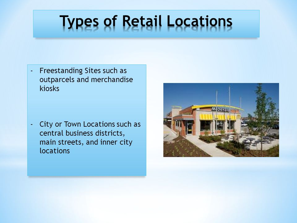 -Freestanding Sites such as outparcels and merchandise kiosks -City or Town Locations such as central business districts, main streets, and inner city locations