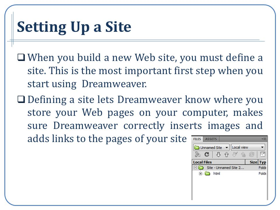Setting Up a Site When you build a new Web site, you must define a site.
