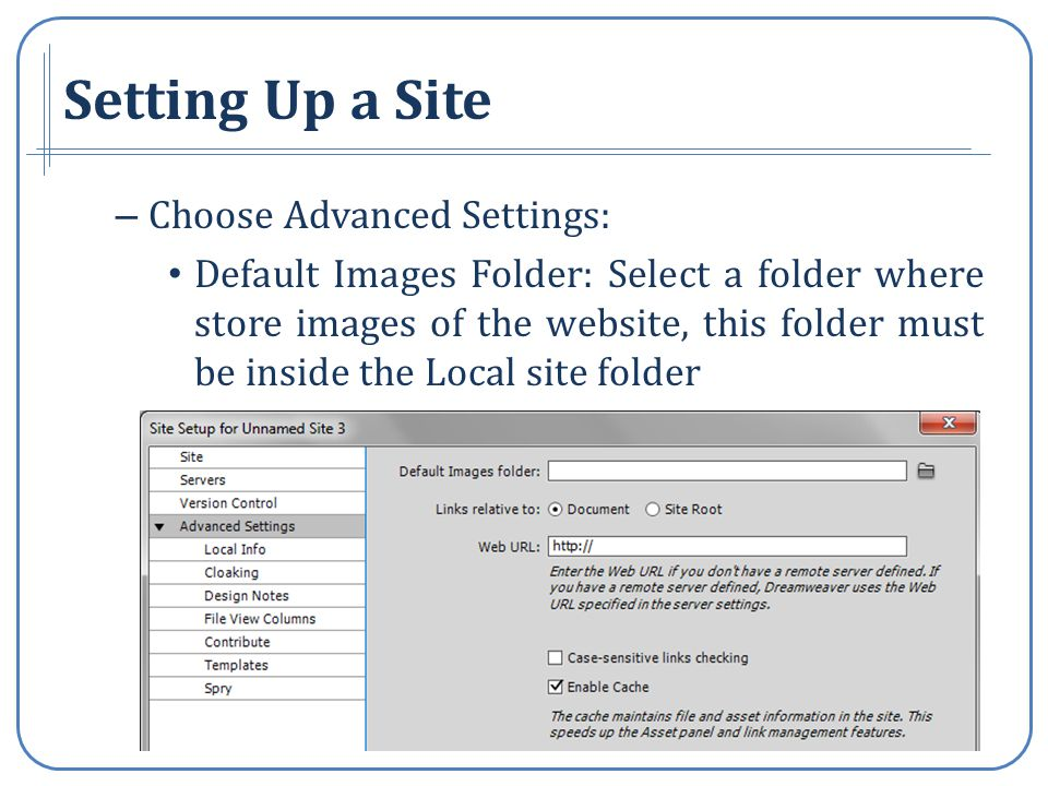 – Choose Advanced Settings: Default Images Folder: Select a folder where store images of the website, this folder must be inside the Local site folder