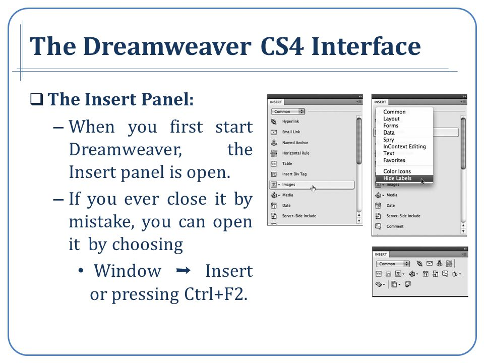 The Insert Panel: – When you first start Dreamweaver, the Insert panel is open.