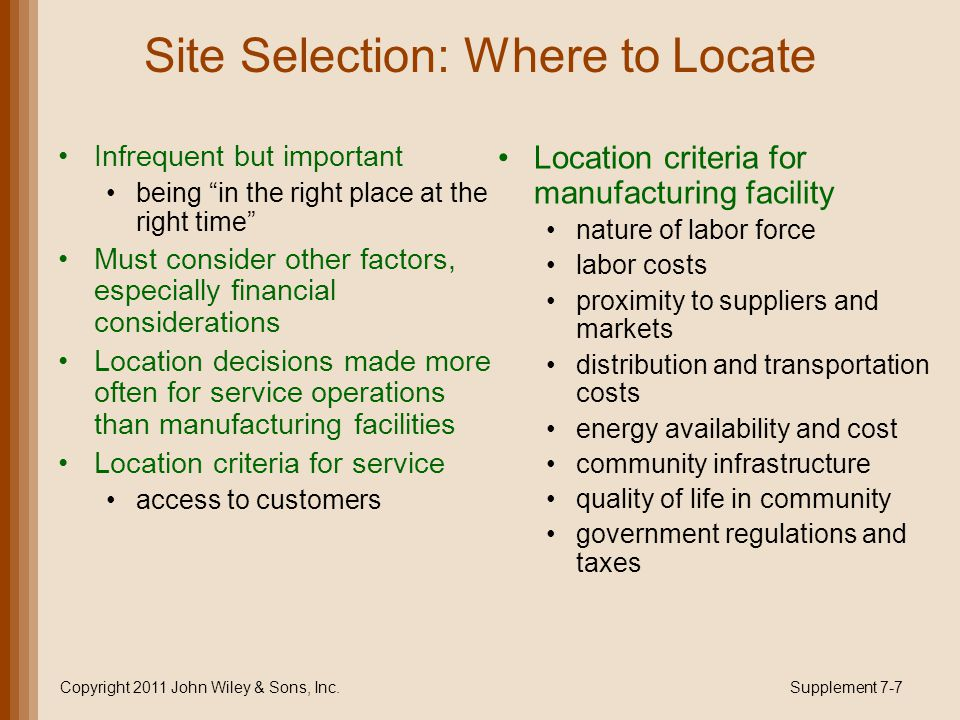 Site Selection: Where to Locate Infrequent but important being in the right place at the right time Must consider other factors, especially financial