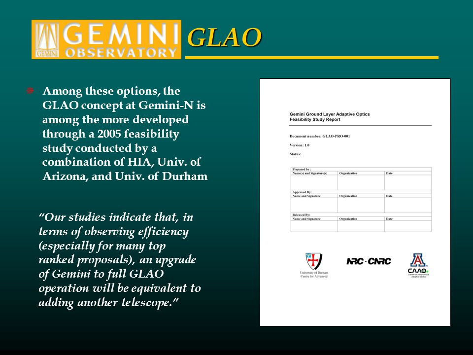 GLAO Among these options, the GLAO concept at Gemini-N is among the more developed through a 2005 feasibility study conducted by a combination of HIA, Univ.