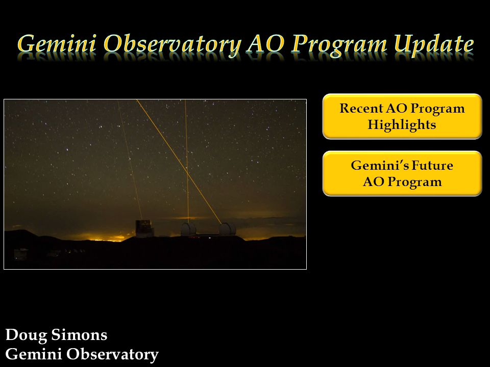 Geminis Future AO Program A Decade of AO Evolution at Gemini Recent AO Program Highlights Doug Simons Gemini Observatory