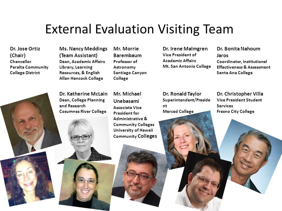 External Evaluation Visiting Team Dr. Jose Ortiz (Chair) Chancellor Peralta Community College District Ms. Nancy Meddings (Team Assistant) Dean, Acade