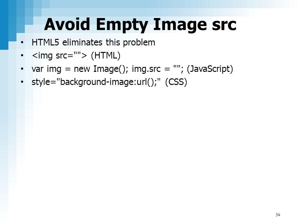 Avoid Empty Image src HTML5 eliminates this problem (HTML) var img = new Image(); img.src =