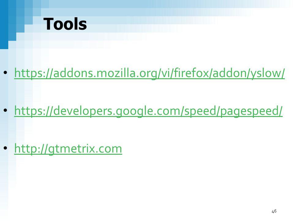 https://addons.mozilla.org/vi/firefox/addon/yslow/ https://developers.google.com/speed/pagespeed/ http://gtmetrix.com Tools 46