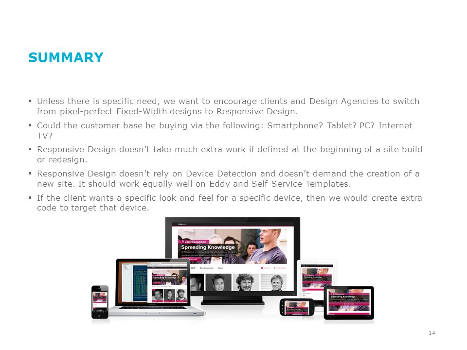 SUMMARY Unless there is specific need, we want to encourage clients and Design Agencies to switch from pixel-perfect Fixed-Width designs to Responsive