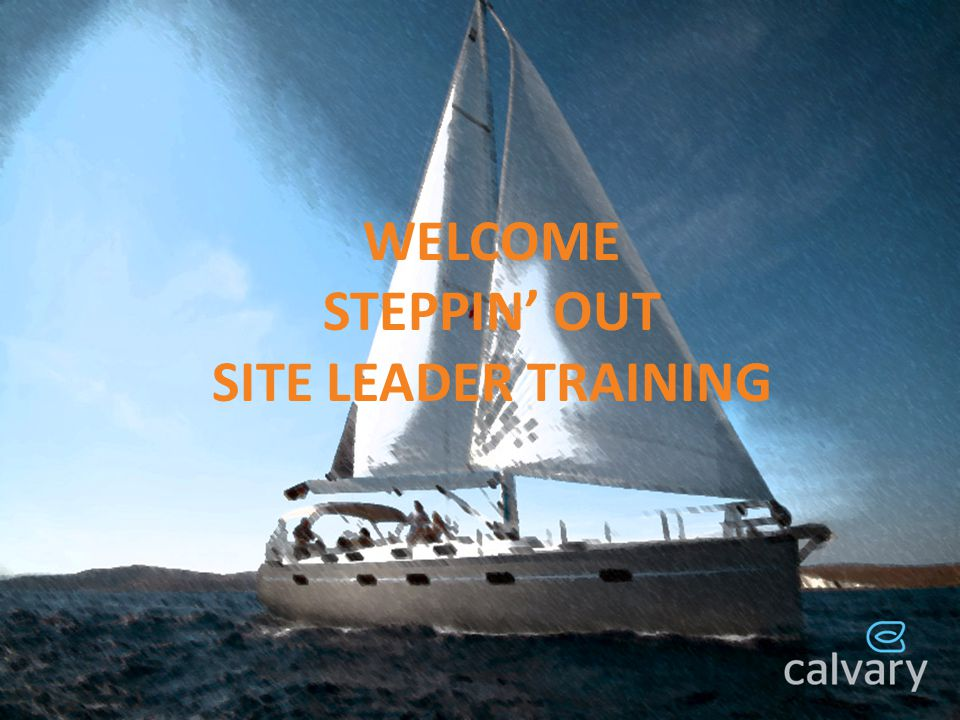WELCOME STEPPIN OUT SITE LEADER TRAINING