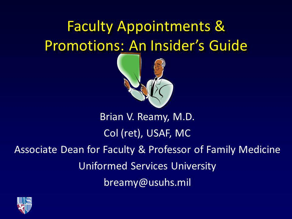 Faculty Appointments & Promotions: An Insiders Guide Brian V. Reamy, M.D. Col (ret), USAF, MC Associate Dean for Faculty & Professor of Family Medicin