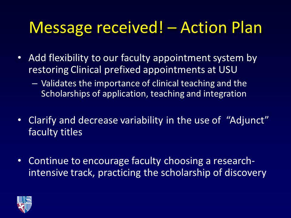 Message received! – Action Plan Add flexibility to our faculty appointment system by restoring Clinical prefixed appointments at USU – Validates the i