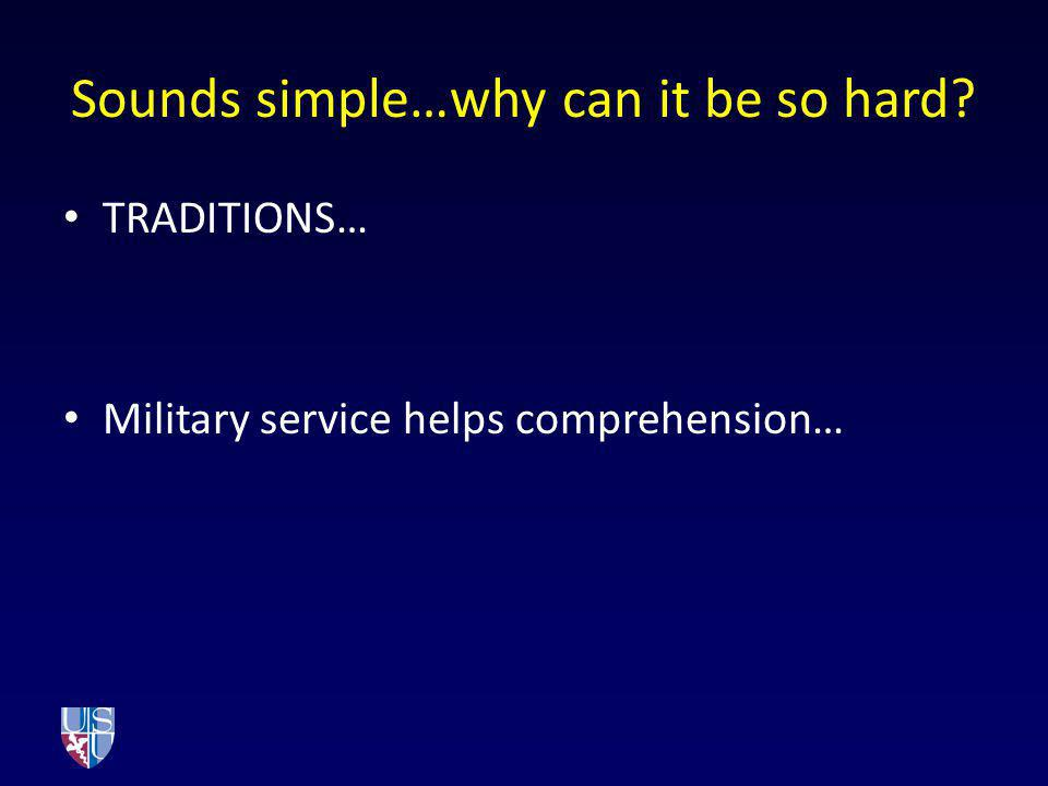 Sounds simple…why can it be so hard? TRADITIONS… Military service helps comprehension…