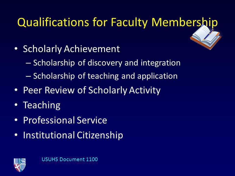 Qualifications for Faculty Membership Scholarly Achievement – Scholarship of discovery and integration – Scholarship of teaching and application Peer