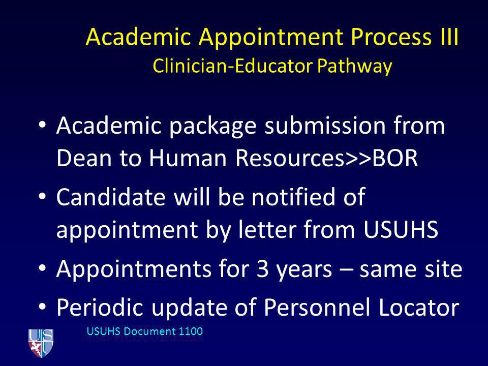 Academic Appointment Process III Clinician-Educator Pathway Academic package submission from Dean to Human Resources>>BOR Candidate will be notified o