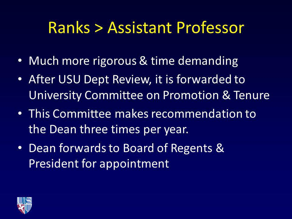 Ranks > Assistant Professor Much more rigorous & time demanding After USU Dept Review, it is forwarded to University Committee on Promotion & Tenure T