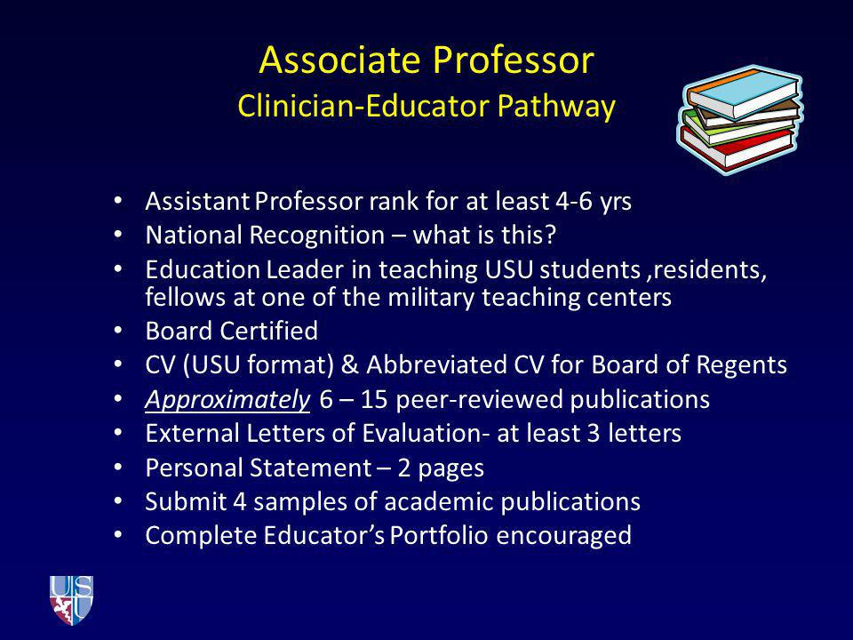 Associate Professor Clinician-Educator Pathway Assistant Professor rank for at least 4-6 yrs National Recognition – what is this? Education Leader in